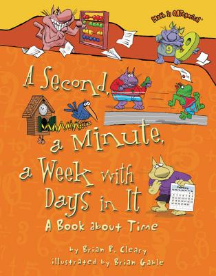 A Second, a Minute, a Week With Days in It By Cleary, Brian P./ Gable, Brian (ILT)